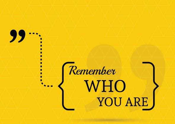 Inspirational quote. Remember who you are. wise saying in brackets